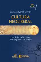Cultura Neoliberal: leis de incentivo como política pública de cultura