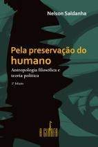 Pela Preservação do Humano: Antropologia Filosófica e Teoria Política - 2ª Edição