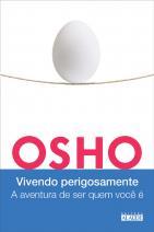 Osho - Vivendo perigosamente: a aventura de ser quem você é