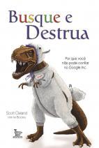Busque e Destrua: por que você não pode confiar no Google Inc.