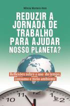 Reduzir a jornada de trabalho para ajudar nosso planeta?