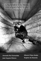 Olhares sobre Frankenstein - literatura, educação e cinema