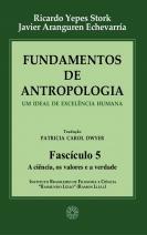 Fundamentos de Antropologia - Fascículo 5 - A ciência; os valores e a verdade
