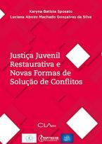 Justiça Juvenil Restaurativa e Novas Formas de Solução de Conflitos